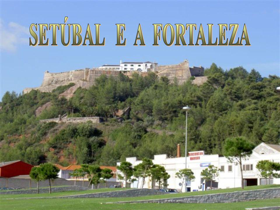 SETÚBAL E A FORTALEZA . Formatado por Jacques Soares