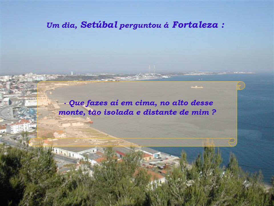 Um dia, Setúbal perguntou á Fortaleza :
