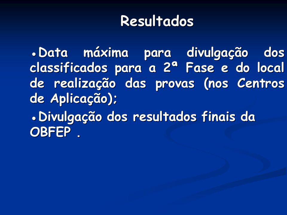 Resultados ●Data máxima para divulgação dos classificados para a 2ª Fase e do local de realização das provas (nos Centros de Aplicação);