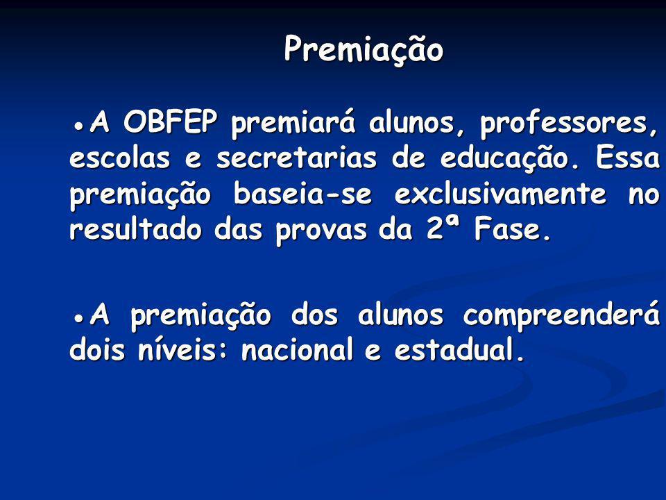 Premiação ●A OBFEP premiará alunos, professores, escolas e secretarias de educação. Essa premiação baseia-se exclusivamente no resultado das provas da 2ª Fase.