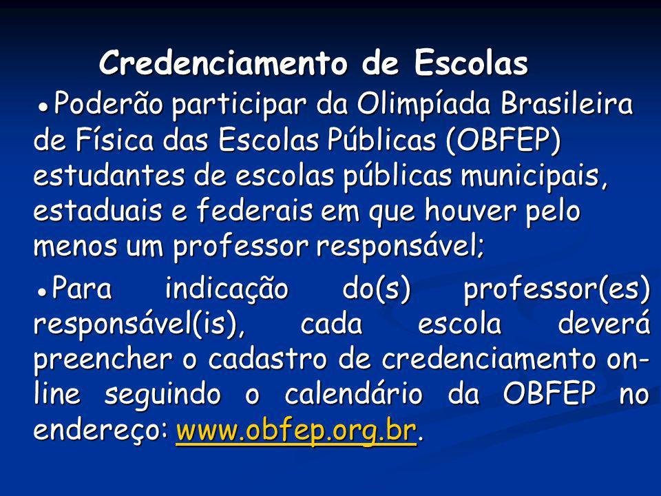 Credenciamento de Escolas ●Poderão participar da Olimpíada Brasileira de Física das Escolas Públicas (OBFEP) estudantes de escolas públicas municipais, estaduais e federais em que houver pelo menos um professor responsável;