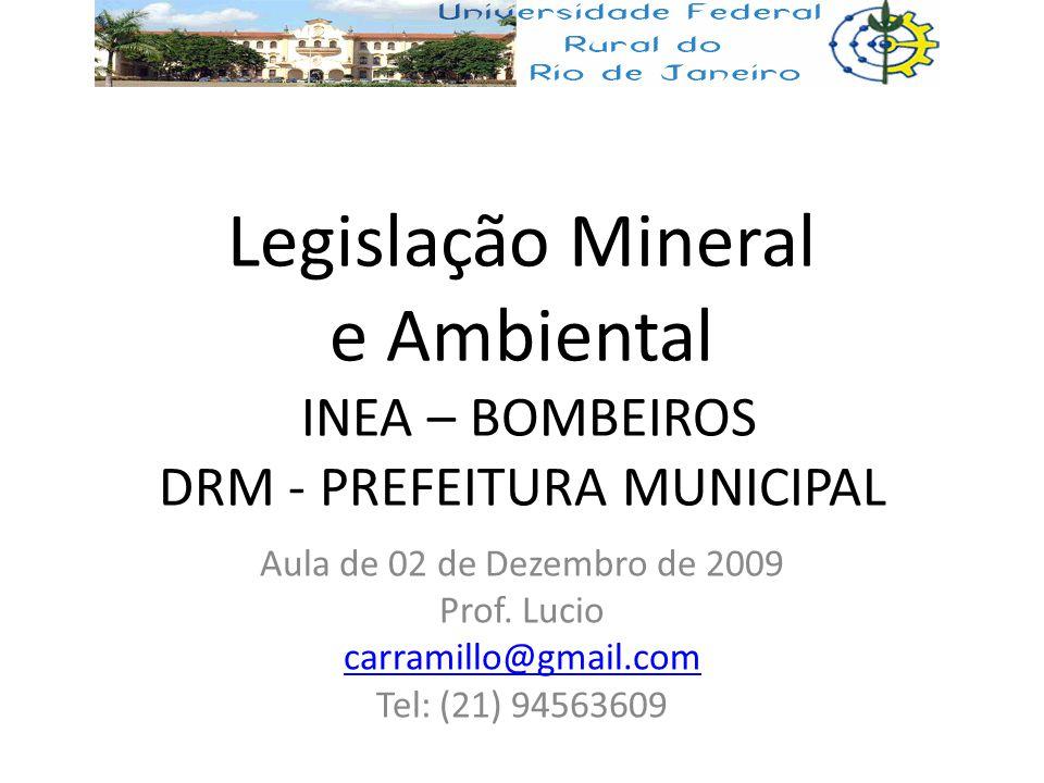 Legislação Mineral e Ambiental INEA – BOMBEIROS DRM - PREFEITURA MUNICIPAL