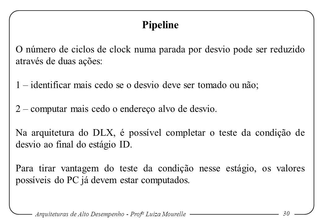 Pipeline O número de ciclos de clock numa parada por desvio pode ser reduzido através de duas ações: