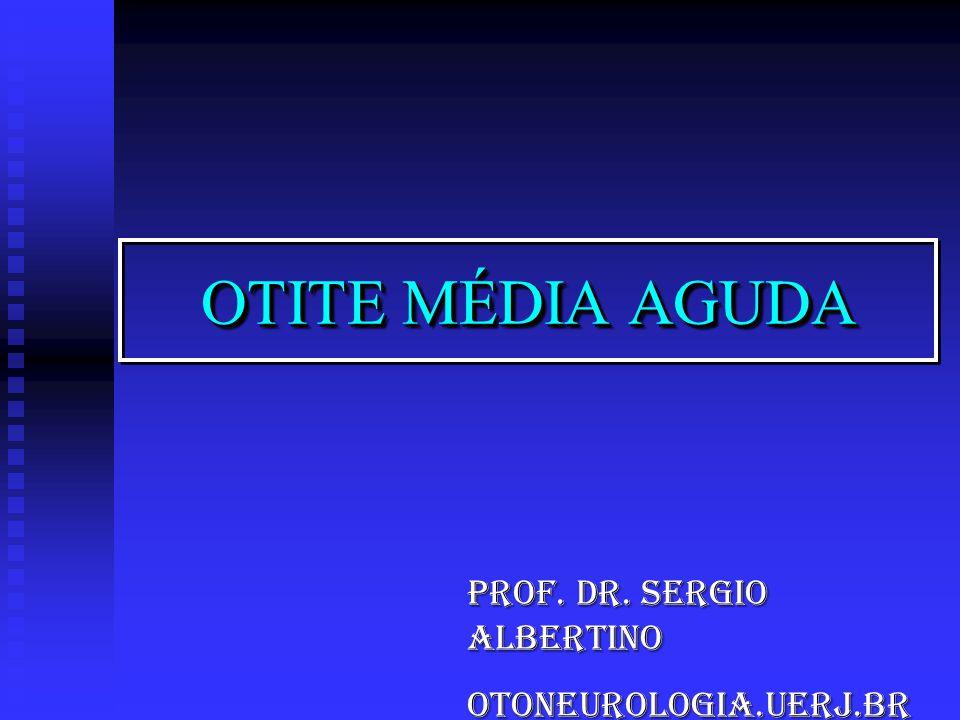 OTITE MÉDIA AGUDA Prof. Dr. Sergio Albertino otoneurologia.uerj.br