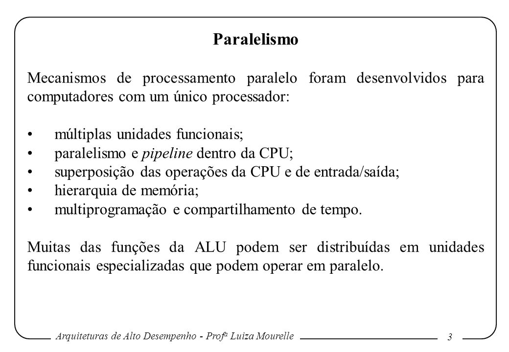Paralelismo Mecanismos de processamento paralelo foram desenvolvidos para computadores com um único processador: