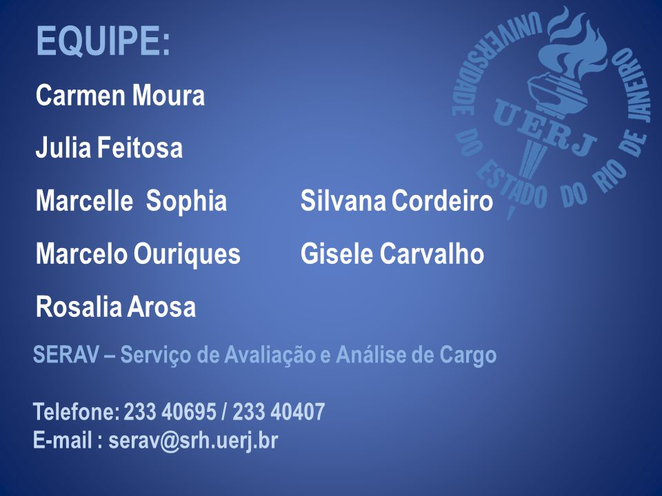 EQUIPE: Carmen Moura Julia Feitosa Marcelle Sophia Marcelo Ouriques Rosalia Arosa Silvana Cordeiro Gisele Carvalho.