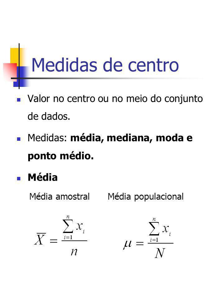 Medidas de centro Valor no centro ou no meio do conjunto de dados.