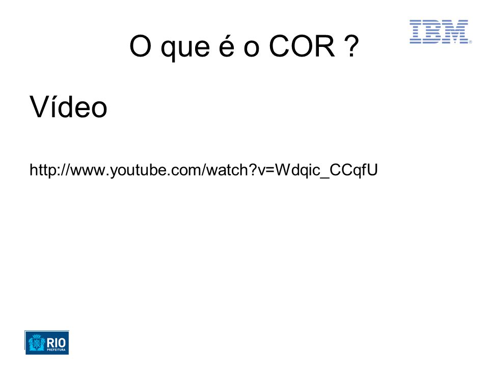 O que é o COR Vídeo http://www.youtube.com/watch v=Wdqic_CCqfU