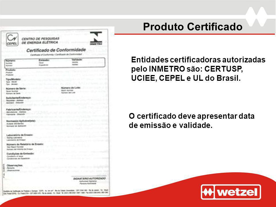 Produto Certificado Entidades certificadoras autorizadas pelo INMETRO são: CERTUSP, UCIEE, CEPEL e UL do Brasil.