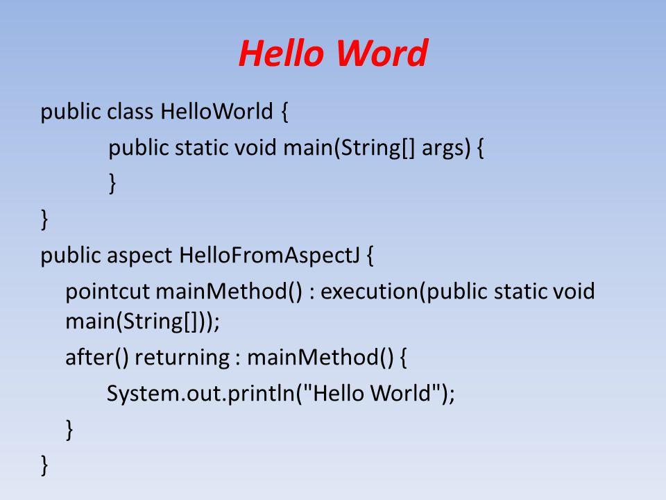 Hello Word public class HelloWorld {