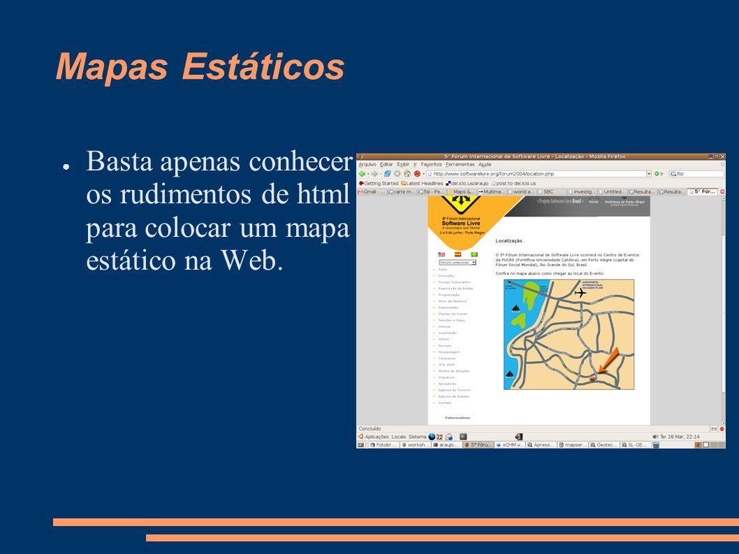 Mapas Estáticos Basta apenas conhecer os rudimentos de html para colocar um mapa estático na Web.