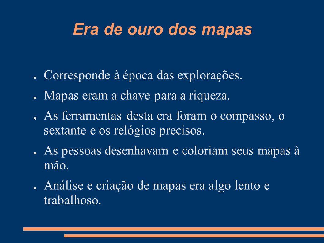 Era de ouro dos mapas Corresponde à época das explorações.