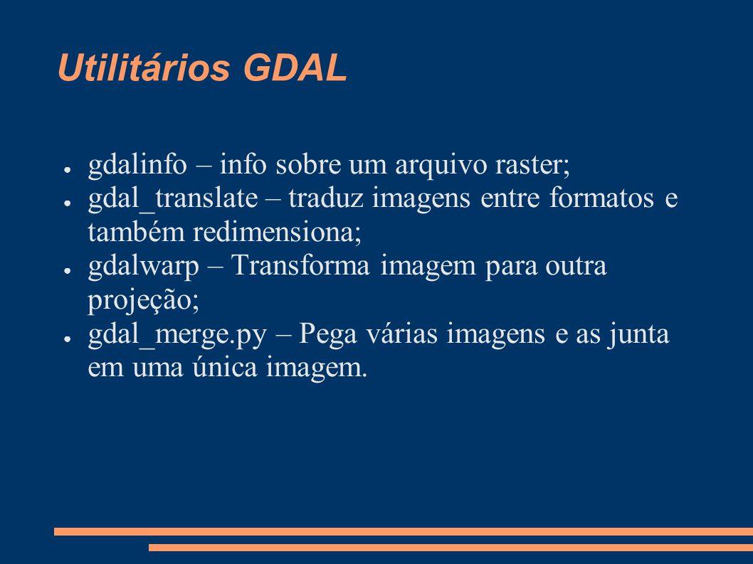Utilitários GDAL gdalinfo – info sobre um arquivo raster;