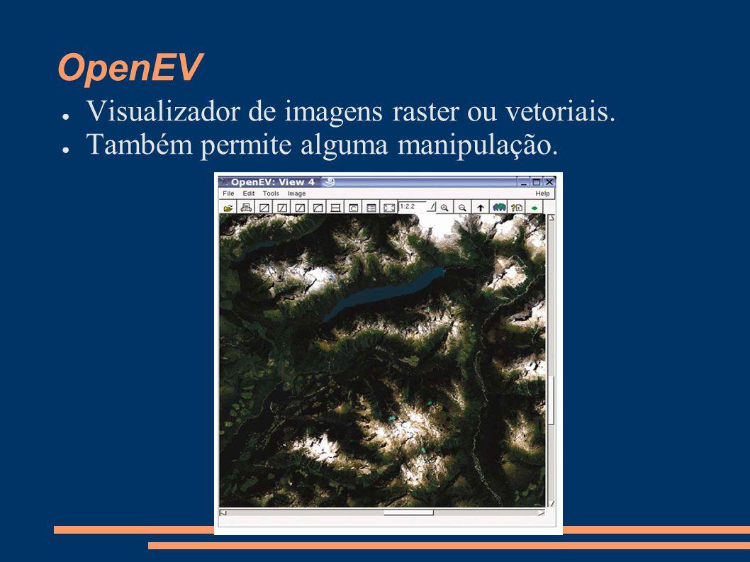 OpenEV Visualizador de imagens raster ou vetoriais.