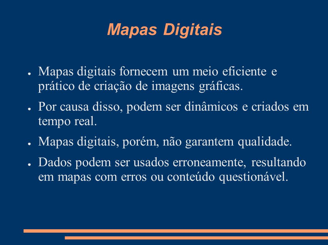 Mapas Digitais Mapas digitais fornecem um meio eficiente e prático de criação de imagens gráficas.