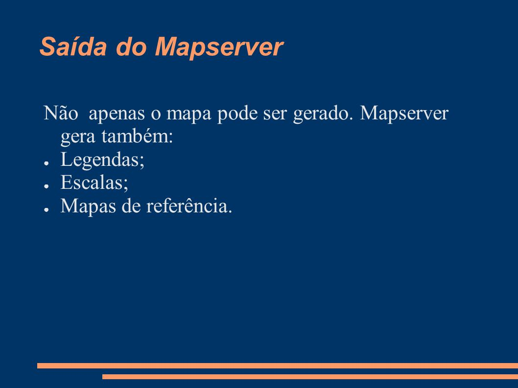 Saída do Mapserver Não apenas o mapa pode ser gerado.