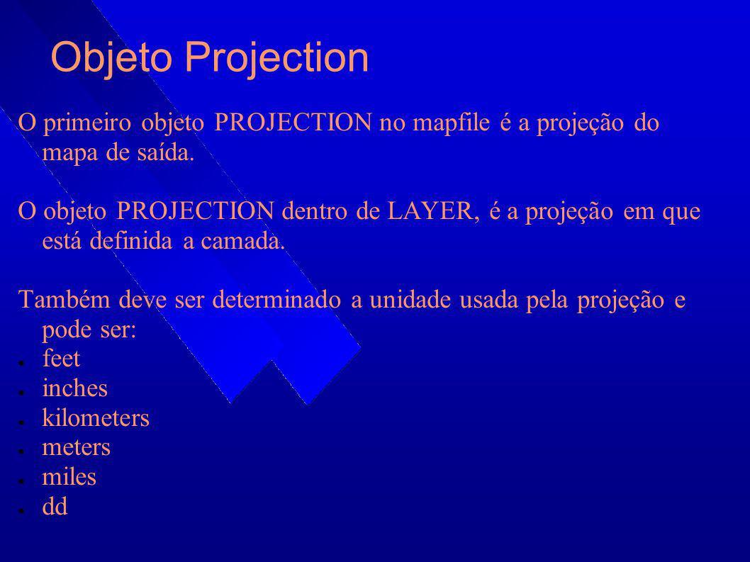 Objeto Projection O primeiro objeto PROJECTION no mapfile é a projeção do mapa de saída.