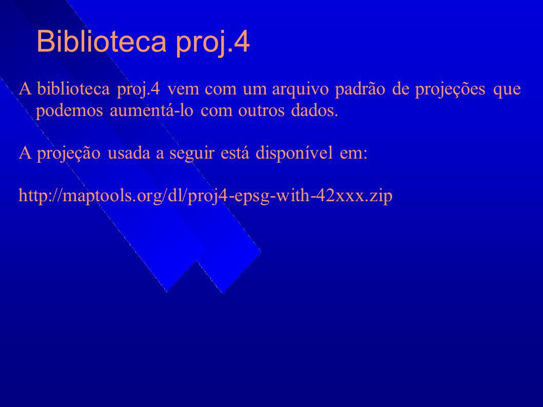 Biblioteca proj.4 A biblioteca proj.4 vem com um arquivo padrão de projeções que podemos aumentá-lo com outros dados.