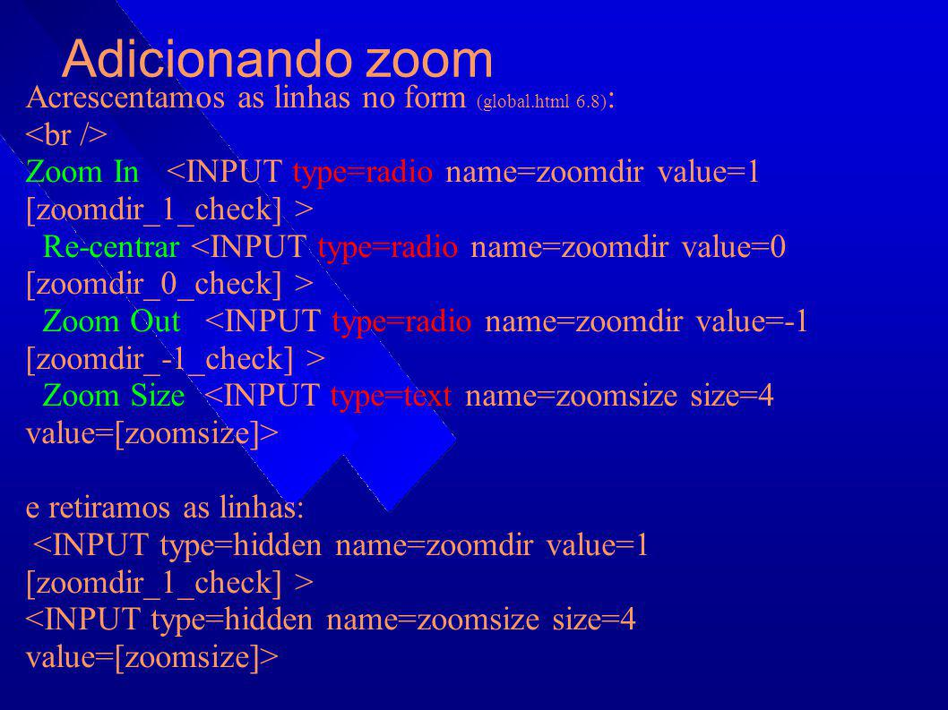 Adicionando zoom Acrescentamos as linhas no form (global.html 6.8):