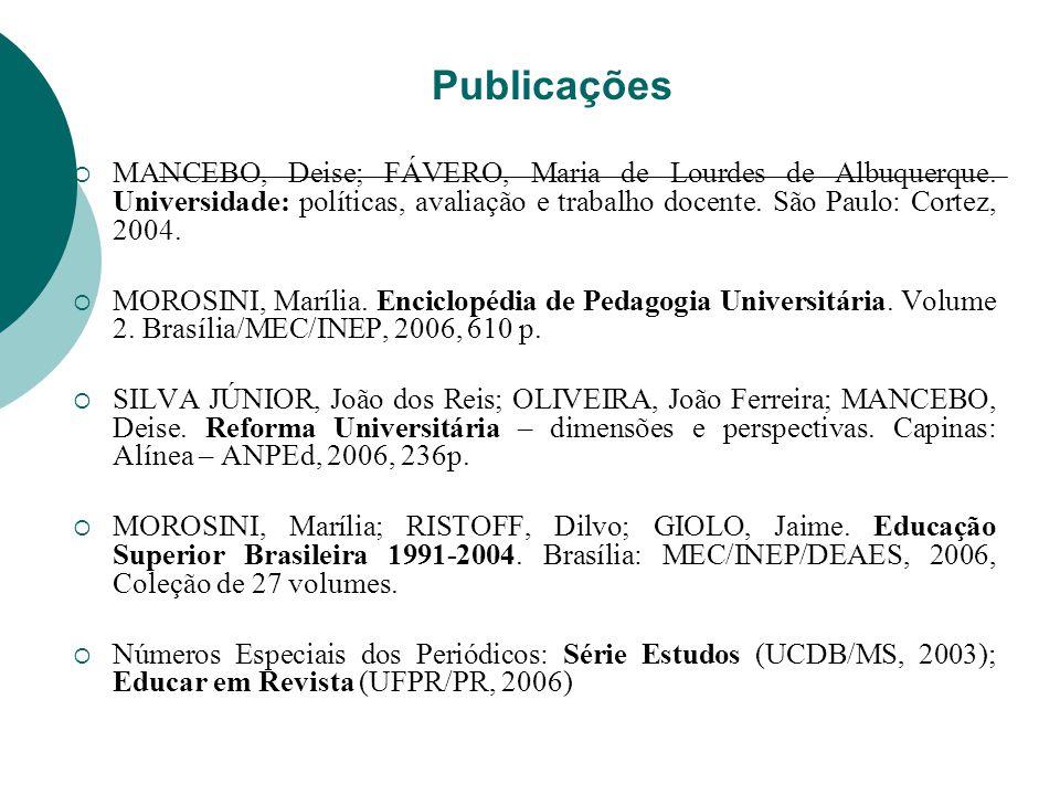 Publicações MANCEBO, Deise; FÁVERO, Maria de Lourdes de Albuquerque. Universidade: políticas, avaliação e trabalho docente. São Paulo: Cortez, 2004.