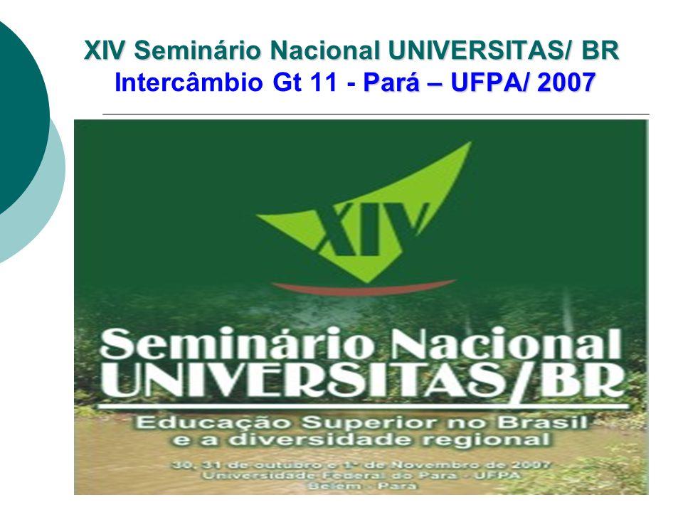 XIV Seminário Nacional UNIVERSITAS/ BR Intercâmbio Gt 11 - Pará – UFPA/ 2007