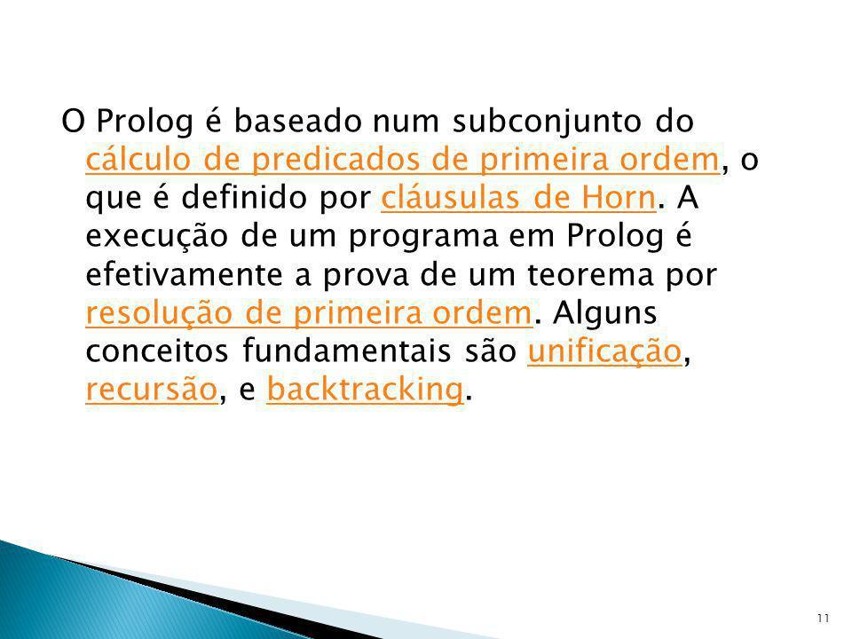 O Prolog é baseado num subconjunto do cálculo de predicados de primeira ordem, o que é definido por cláusulas de Horn.