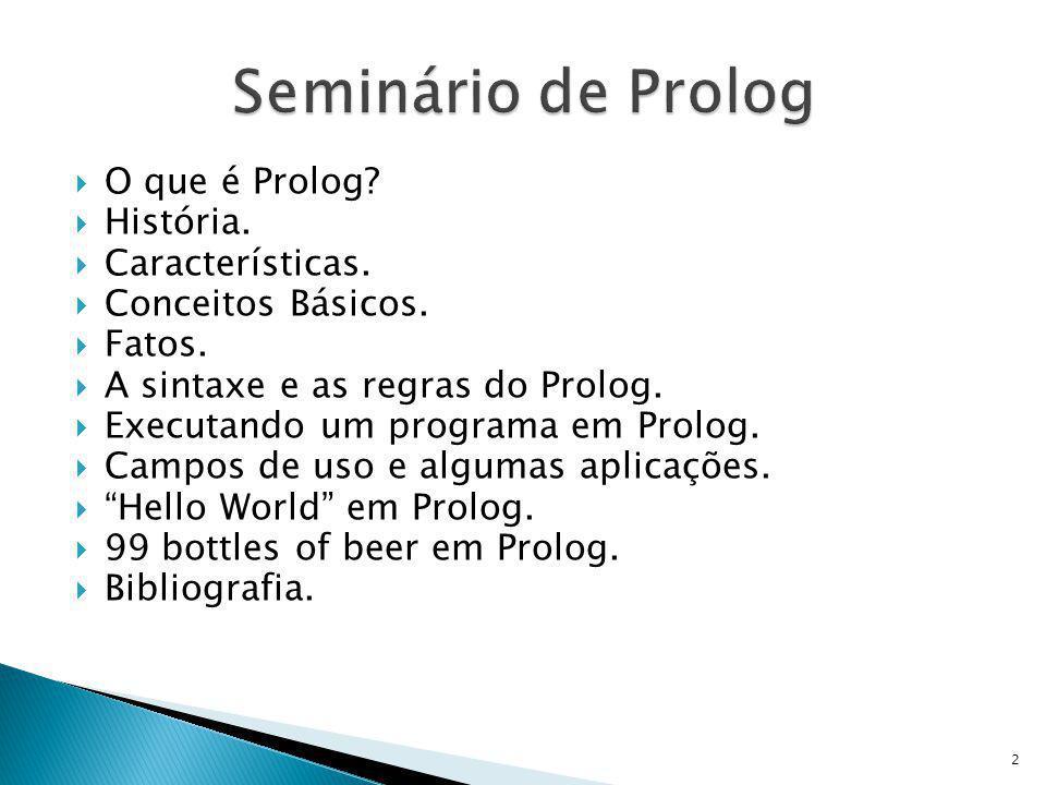 Seminário de Prolog O que é Prolog História. Características.