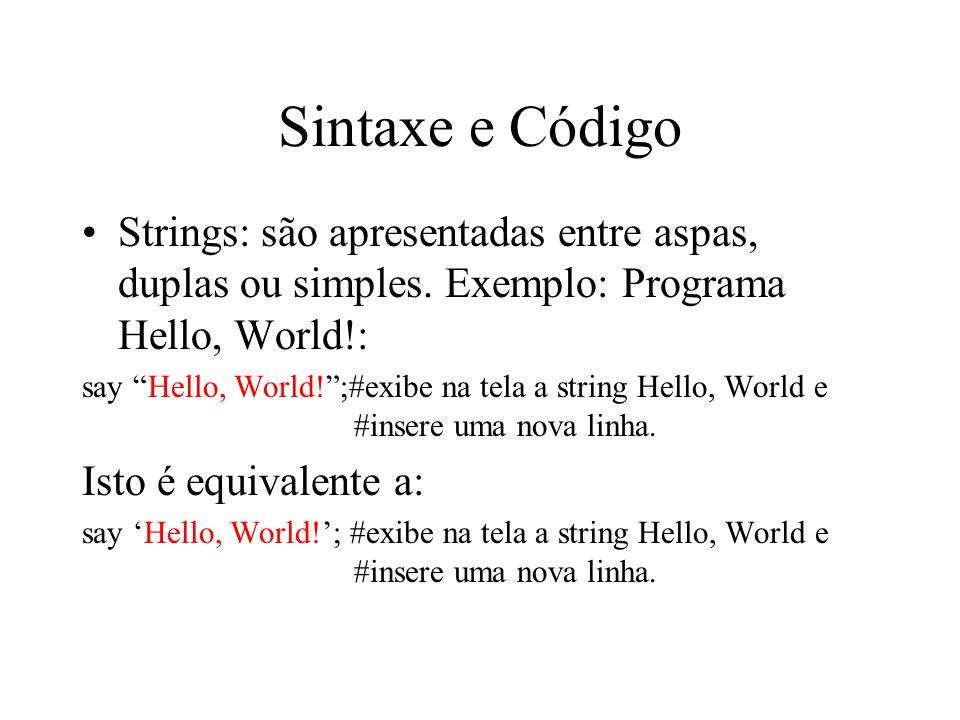 Sintaxe e Código Strings: são apresentadas entre aspas, duplas ou simples. Exemplo: Programa Hello, World!: