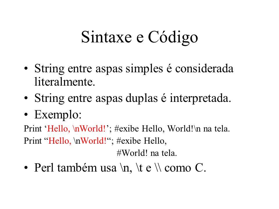 Sintaxe e Código String entre aspas simples é considerada literalmente. String entre aspas duplas é interpretada.