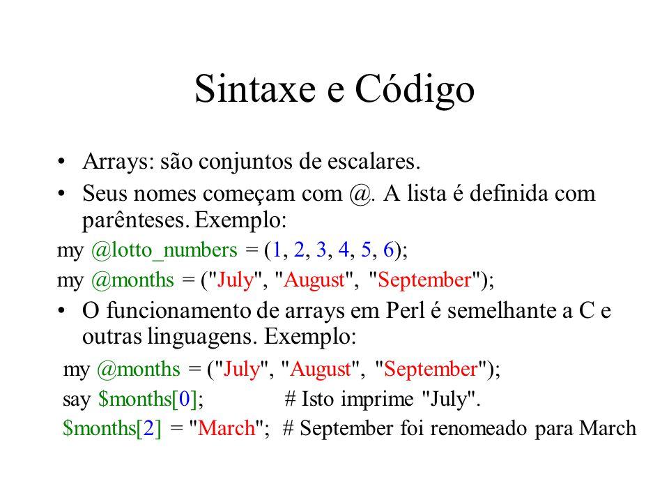 Sintaxe e Código Arrays: são conjuntos de escalares.