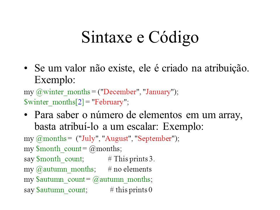 Sintaxe e Código Se um valor não existe, ele é criado na atribuição. Exemplo: my @winter_months = ( December , January );