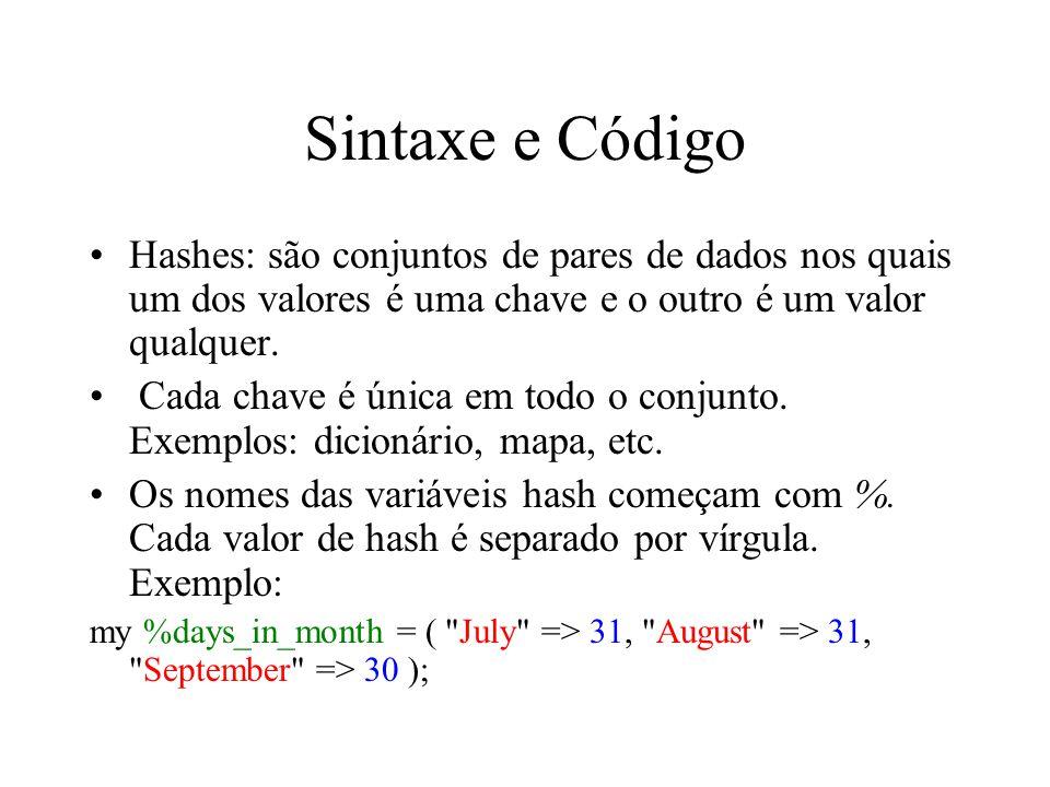 Sintaxe e Código Hashes: são conjuntos de pares de dados nos quais um dos valores é uma chave e o outro é um valor qualquer.