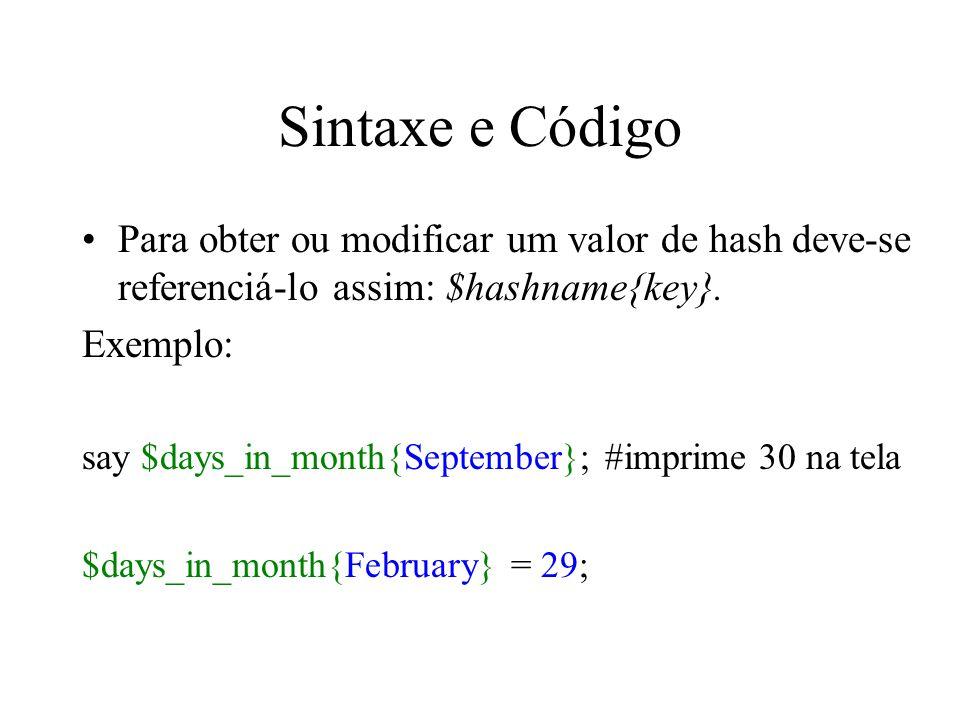 Sintaxe e Código Para obter ou modificar um valor de hash deve-se referenciá-lo assim: $hashname{key}.