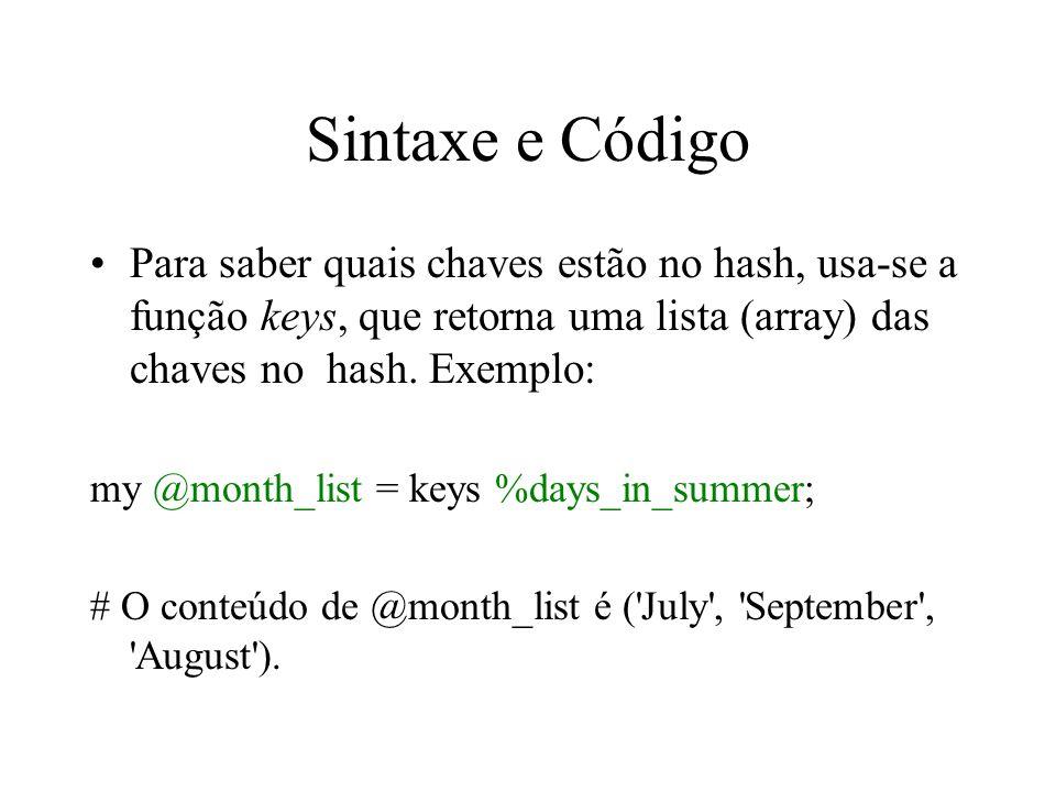Sintaxe e Código Para saber quais chaves estão no hash, usa-se a função keys, que retorna uma lista (array) das chaves no hash. Exemplo:
