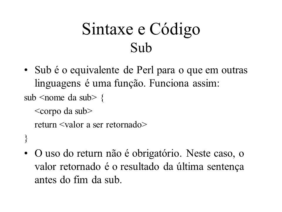 Sintaxe e Código Sub Sub é o equivalente de Perl para o que em outras linguagens é uma função. Funciona assim: