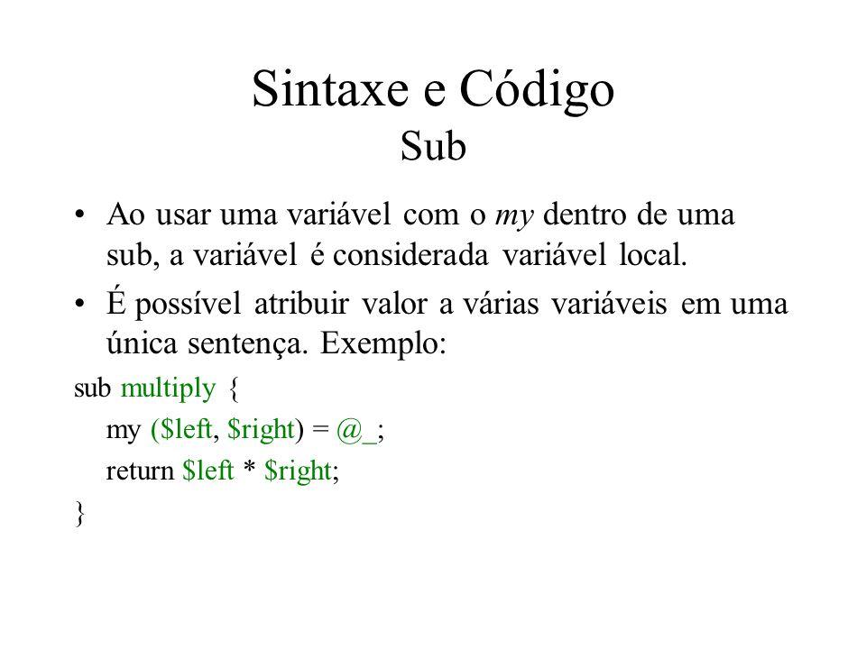Sintaxe e Código Sub Ao usar uma variável com o my dentro de uma sub, a variável é considerada variável local.