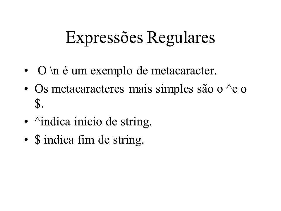 Expressões Regulares O \n é um exemplo de metacaracter.