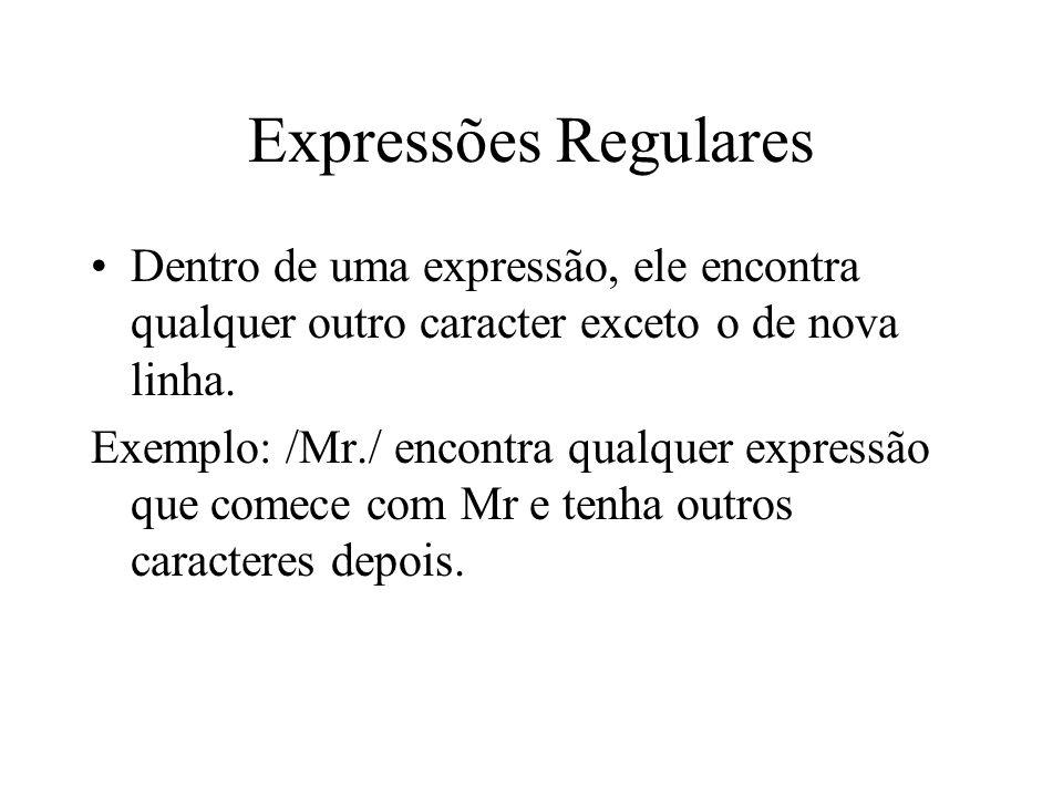 Expressões Regulares Dentro de uma expressão, ele encontra qualquer outro caracter exceto o de nova linha.