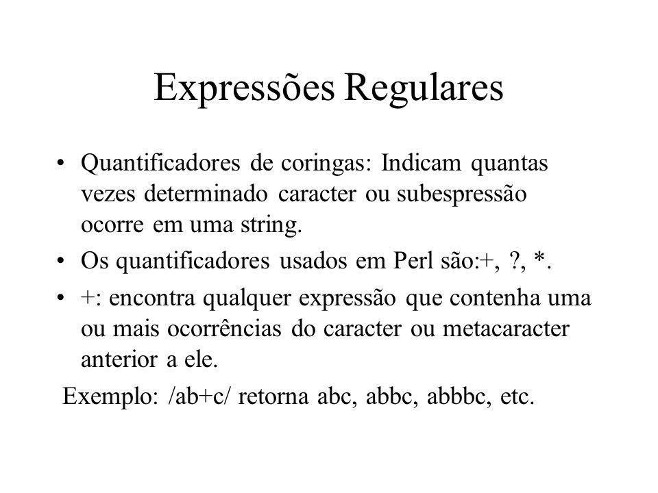 Expressões Regulares Quantificadores de coringas: Indicam quantas vezes determinado caracter ou subespressão ocorre em uma string.