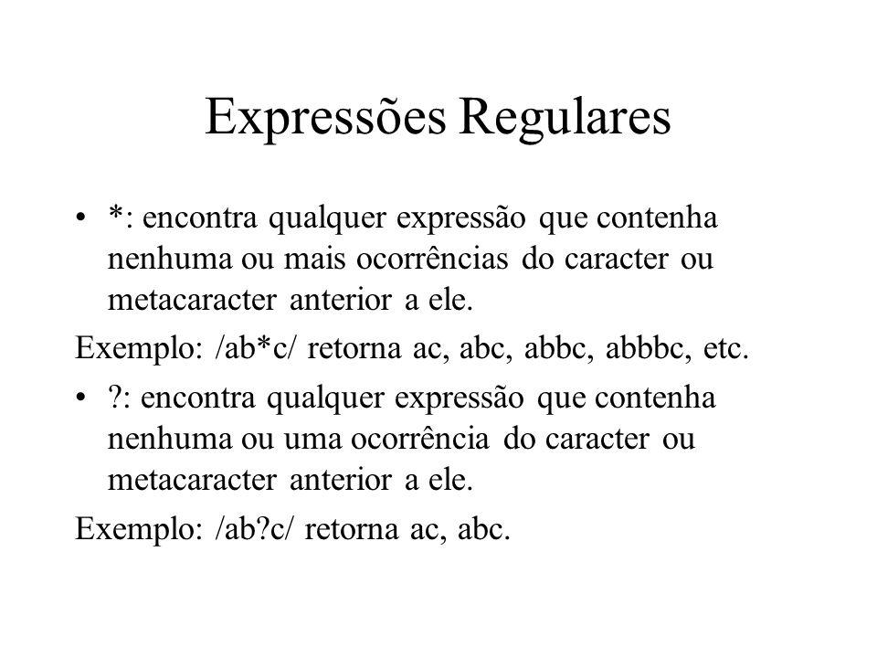 Expressões Regulares *: encontra qualquer expressão que contenha nenhuma ou mais ocorrências do caracter ou metacaracter anterior a ele.