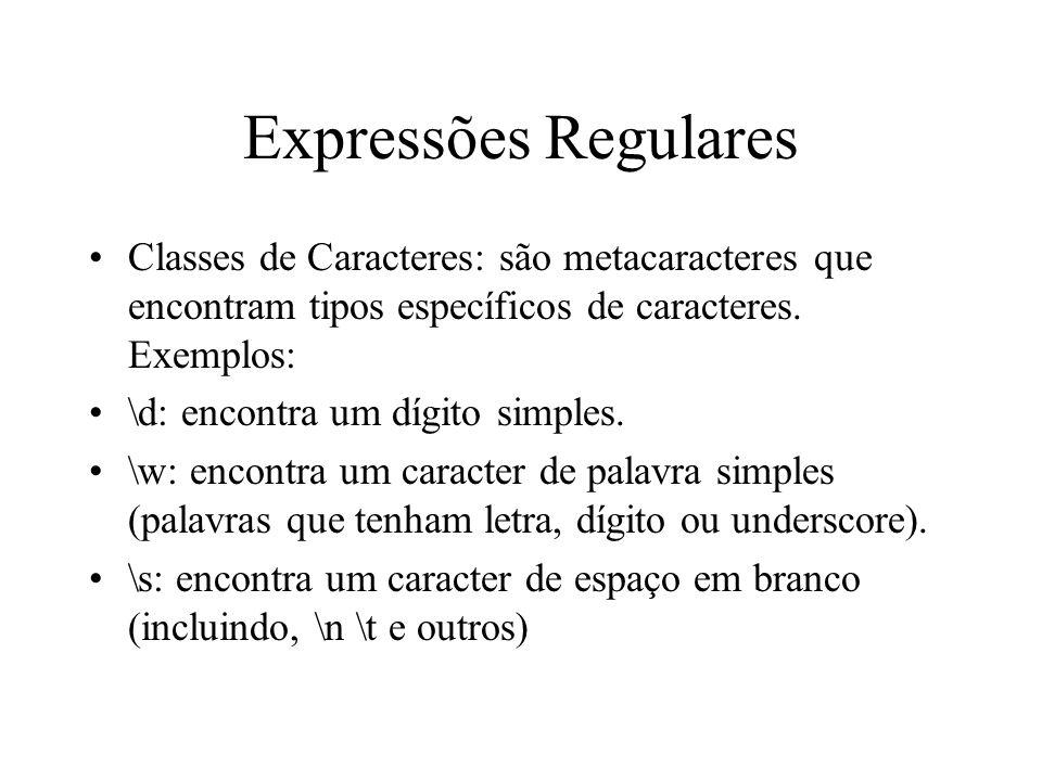 Expressões Regulares Classes de Caracteres: são metacaracteres que encontram tipos específicos de caracteres. Exemplos: