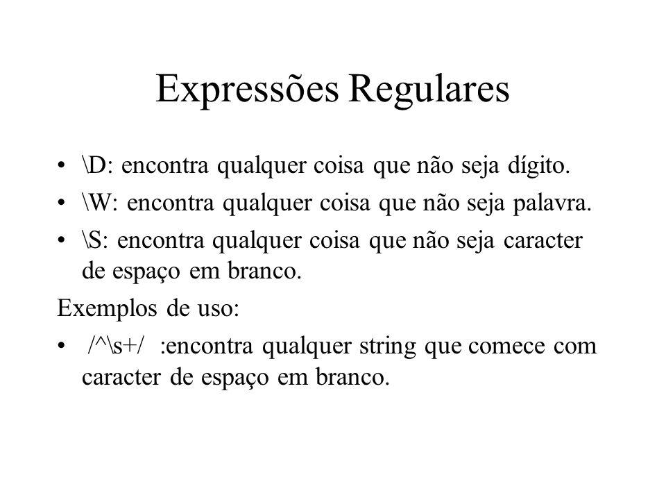 Expressões Regulares \D: encontra qualquer coisa que não seja dígito.