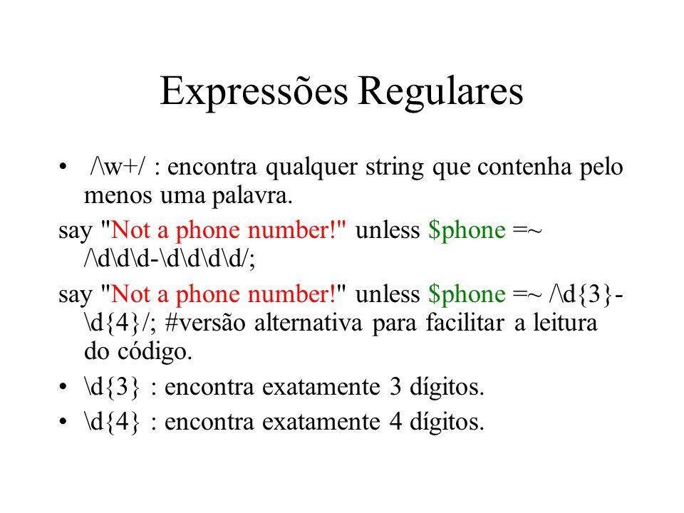 Expressões Regulares /\w+/ : encontra qualquer string que contenha pelo menos uma palavra.