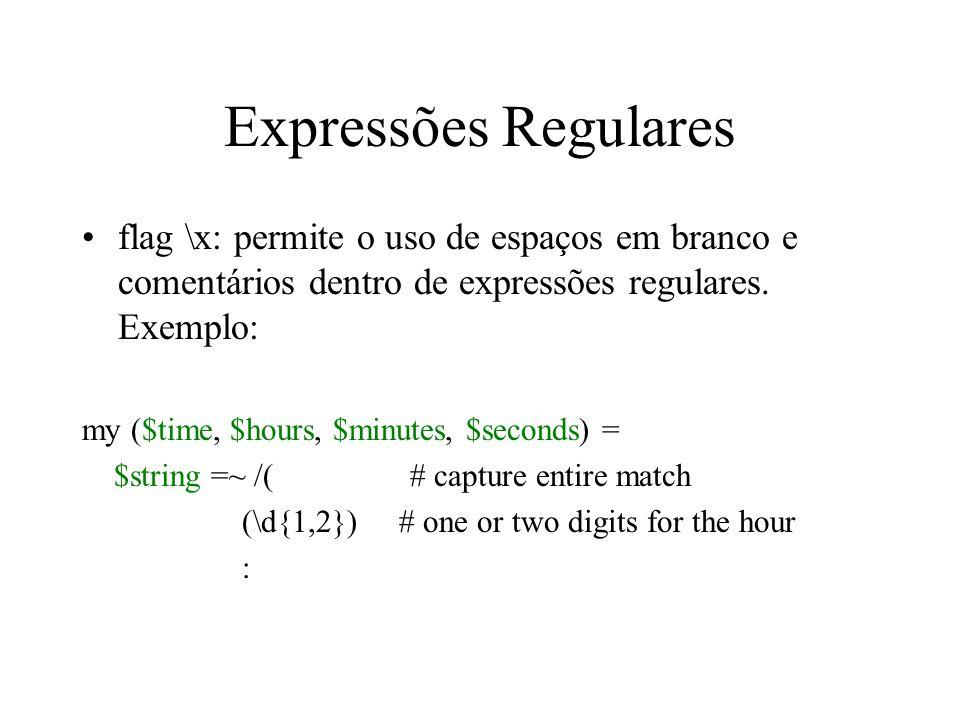 Expressões Regulares flag \x: permite o uso de espaços em branco e comentários dentro de expressões regulares. Exemplo: