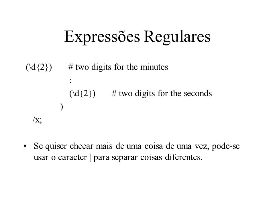Expressões Regulares (\d{2}) # two digits for the minutes :