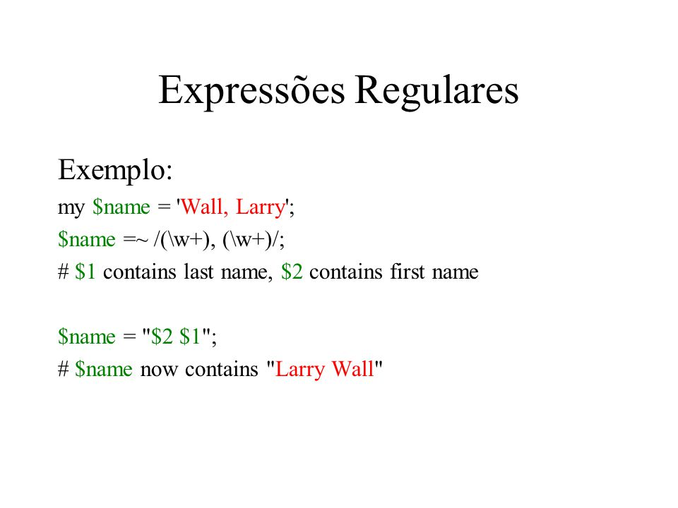 Expressões Regulares Exemplo: my $name = Wall, Larry ;