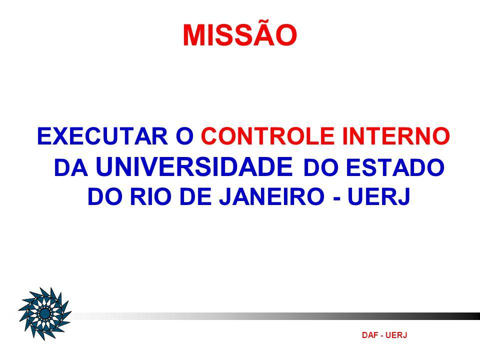 MISSÃO EXECUTAR O CONTROLE INTERNO DA UNIVERSIDADE DO ESTADO DO RIO DE JANEIRO - UERJ DAF - UERJ