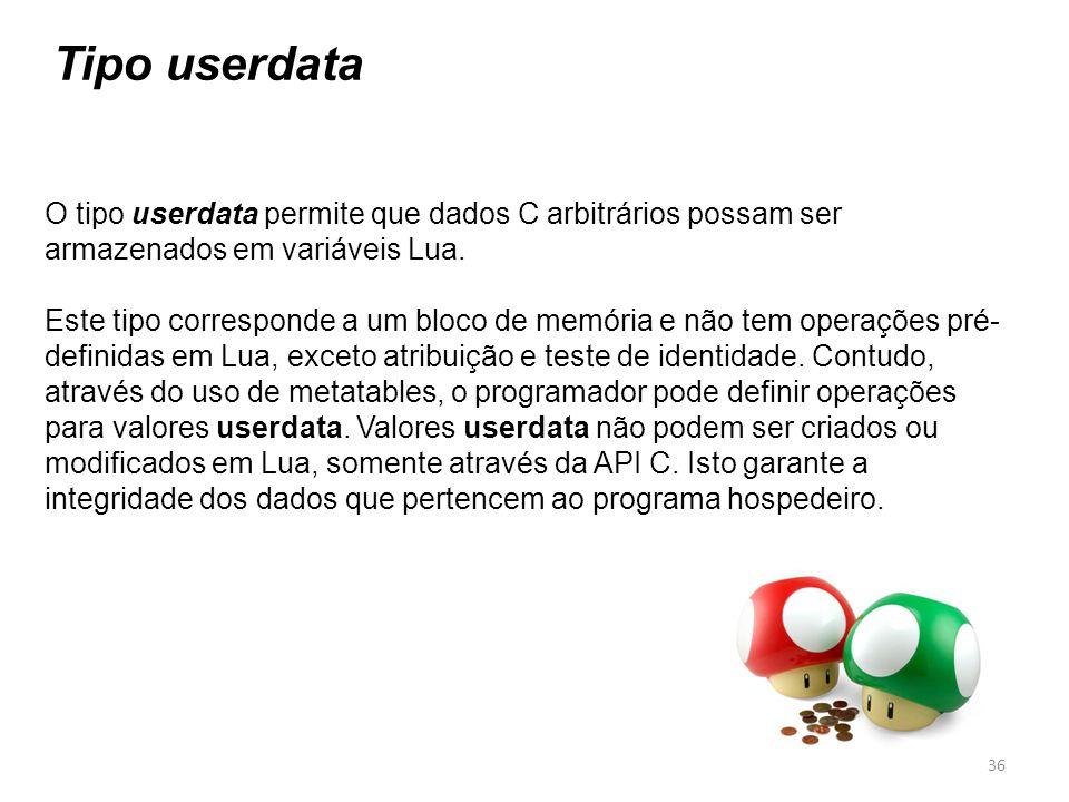 Tipo userdata O tipo userdata permite que dados C arbitrários possam ser armazenados em variáveis Lua.