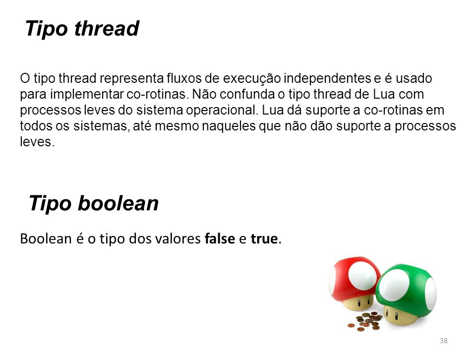 Tipo thread Tipo boolean Boolean é o tipo dos valores false e true.