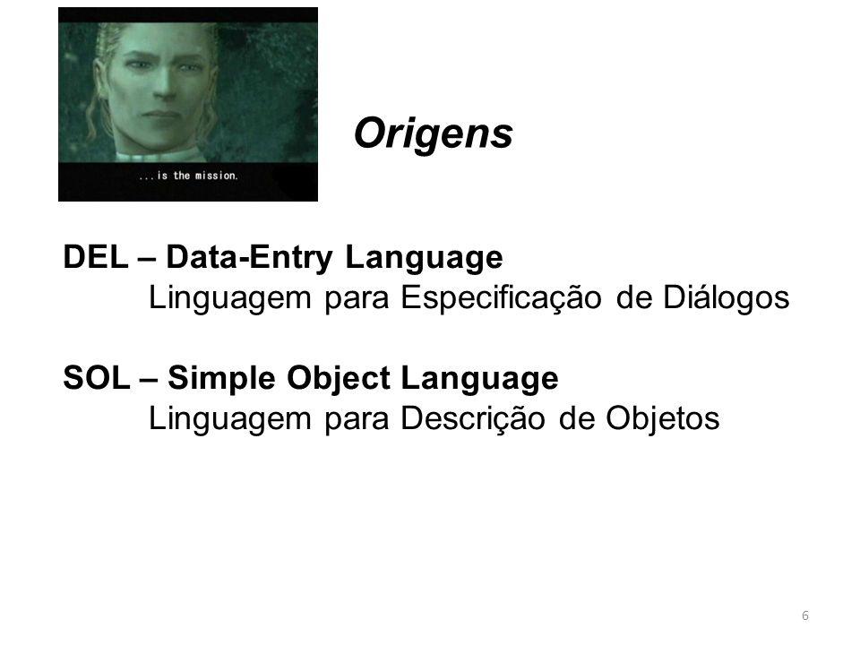 Origens DEL – Data-Entry Language Linguagem para Especificação de Diálogos SOL – Simple Object Language Linguagem para Descrição de Objetos.